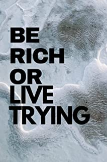 Be rich or live trying: Funny Happy Birthday Gift Writing Journal to inspire and motivate someone! Birthday Gift Ideas / J...