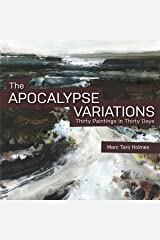 The Apocalypse Variations: Thirty Paintings in Thirty Days Kindle Edition