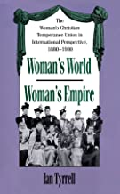 Woman's World/Woman's Empire: The Woman's Christian Temperance Union in International Perspective, 1880-1930