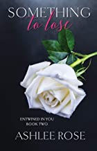 Something To Lose (Entwined In You Book 2)