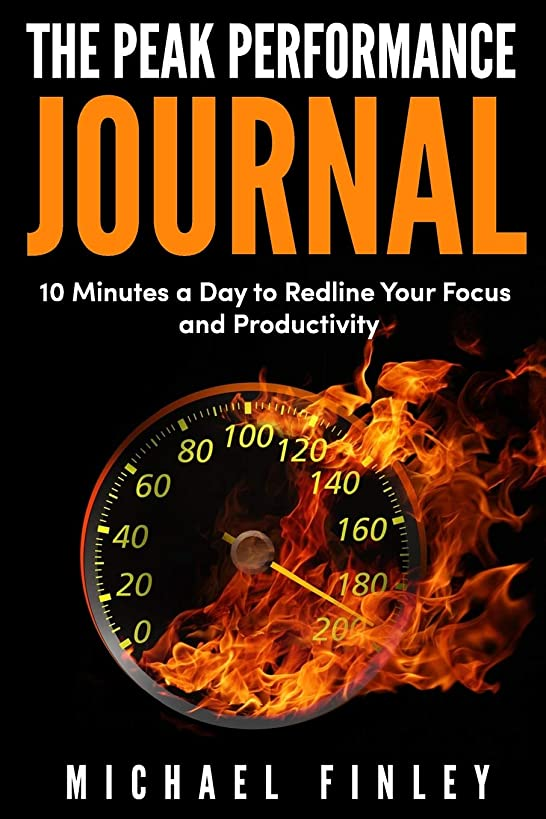 The Peak Performance Journal: 10 Minutes a Day to Redline Your Focus and Productivity