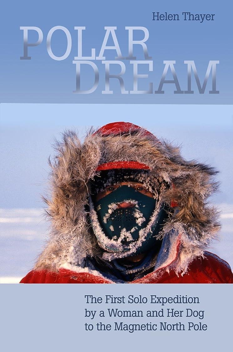 反毒トンネルくしゃくしゃPolar Dream: The First Solo Expedition by a Woman and Her Dog to the Magnetic North Pole (English Edition)