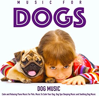 Music for Dogs: Calm and Relaxing Piano Music for Pets, Music to Calm Your Dog, Dog Spa Sleeping Music and Soothing Dog Music