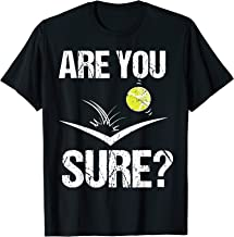 Cute Tennis Player Are You Sure Tennis Ball Ace Gift T-Shirt