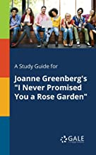 "A Study Guide for Joanne Greenberg's ""I Never Promised You a Rose Garden"" (For Students)"