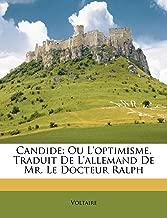 Candide: Ou L'Optimisme, Traduit de L'Allemand de Mr. Le Docteur Ralph
