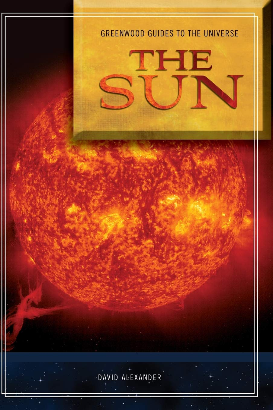 Guide To The Universe: The Sun (Greenwood Guides To The Universe)