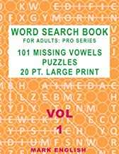 Word Search Book For Adults: Pro Series, 101 Missing Vowels Puzzles, 20 Pt. Large Print, Vol. 1 (Pro Word Search Books For Adults)