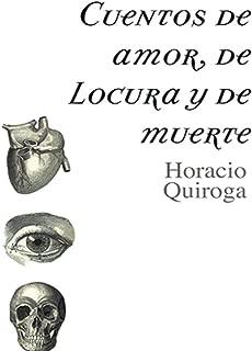 Cuentos de amor de locura y de muerte( Spanish Edition)