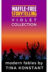 Violet Collection: Modern Fables and Folk Tales from Waffle-Free Storytelling Kindle Edition