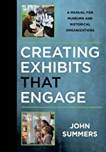 Creating Exhibits That Engage: A Manual for Museums and Historical Organizations (American Association for State and Local...