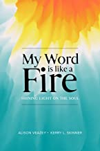My Word Is Like A Fire: Shining Light On The Soul