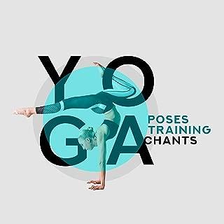 Yoga Poses Training Chants: Fresh 2019 Music Mix for Mindfullness Yoga Training, Relax Your Body & Mind, Increase Your Strength, Improve Inner Balance & Harmony