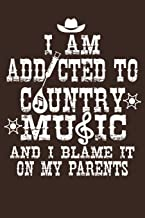 I Am Addicted To Country Music And I Blame It On My Parents: Blank Sheet Music Notebook Country Music Songwriting