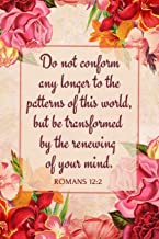 Do Not Conform Any Longer to the Patterns of This World, but Be Transformed by the Renewing of Your Mind - Romans 12:2: Women's Scripture Verse ... a Verse From the Bible - Blank Lined Journal