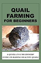 Quail Farming For Beginners: A Quick A To Z Beginners' Guide On Raising Healthy Quails