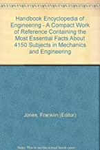 Handbook Encyclopedia of Engineering - A Compact Work of Reference Containing the Most Essential Facts About 4150 Subjects in Mechanics and Engineering