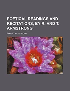 Poetical Readings and Recitations, by R. and T. Armstrong