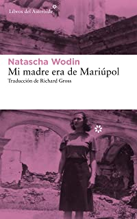 Mi madre era de Mariúpol (Libros del Asteroide nº 218) (Spanish Edition)