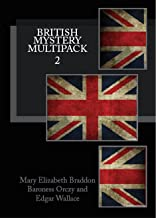 British Mystery Multipack Volume 2 - Lady Audley's Secret, The Four Just Men and The Ninescore Mystery (Illustrated)