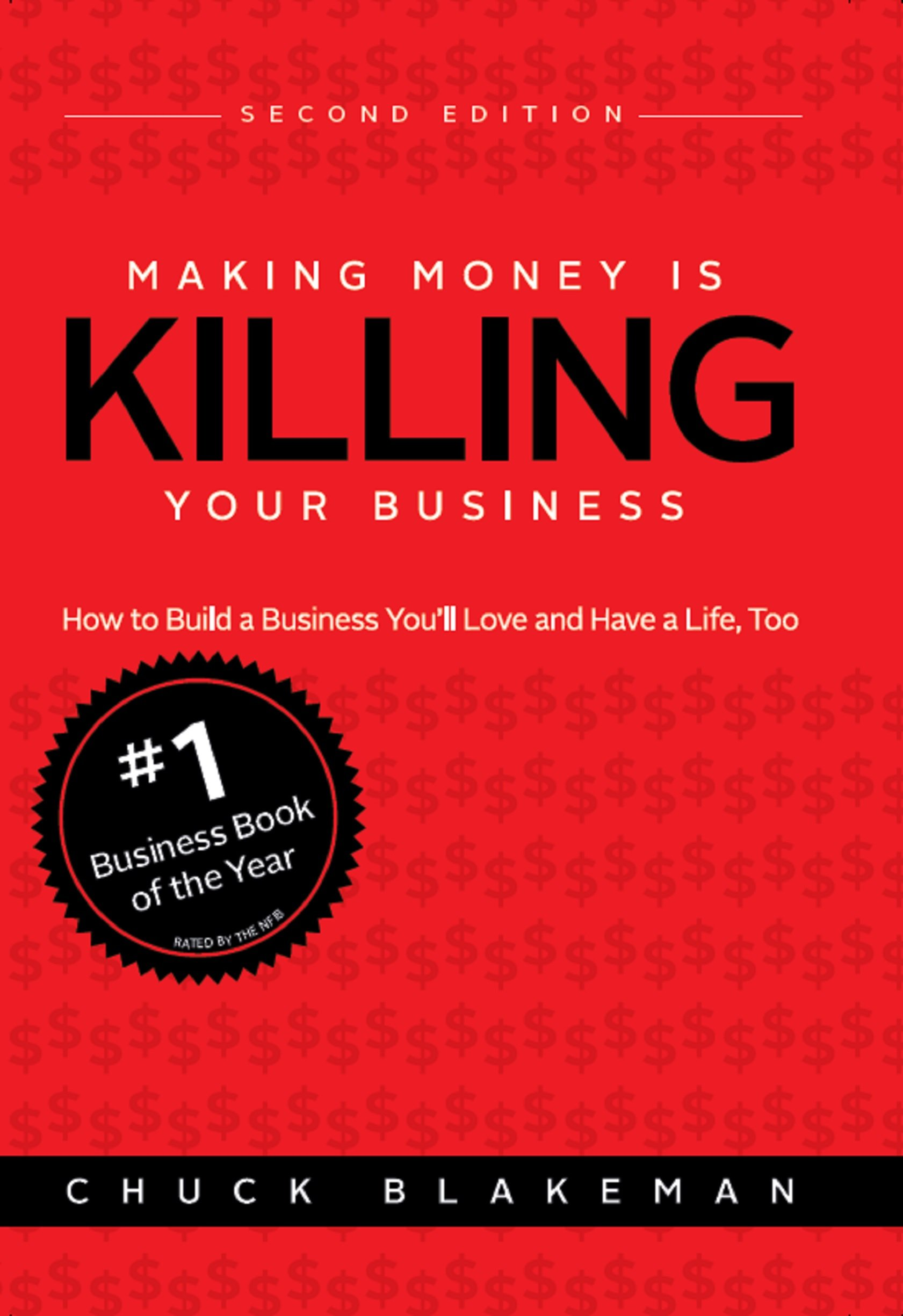 Making Money Is Killing Your Business: Second Edition: How to Build a Business You'll Love and Have a Life, Too