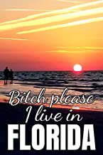 Bitch Please, I Live In Florida: 6x9 Matte Paperback Blank Lined Pages 120 Medium College Ruled Journal Diary Funny Sarcastic Gag Gifts