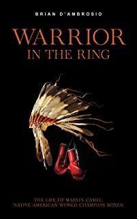 Warrior in the Ring: The life of Marvin Camel, Native American world champion boxer (English Edition)