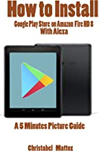 HOW TO INSTALL GOOGLE PLAY STORE ON AMAZON FIRE HD 8 WITH ALEXA: A 5 MINUTES PICTURE GUIDE