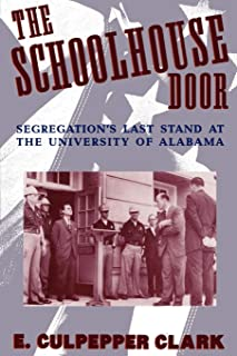 The Schoolhouse Door: Segregation's Last Stand at the University of Alabama