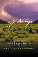 Off The Map: An Expedition Deep into Empire and the Global Economy