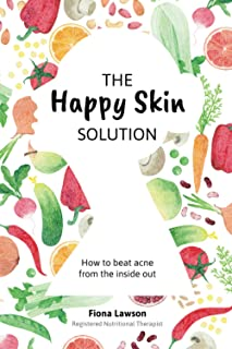 The Happy Skin Solution: How to beat acne from the inside out