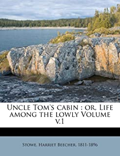 Uncle Tom's Cabin: Or, Life Among the Lowly Volume V.1