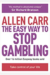 The Easy Way to Stop Gambling: Take Control of Your Life (Allen Carr's Easyway Book 55) Kindle Edition