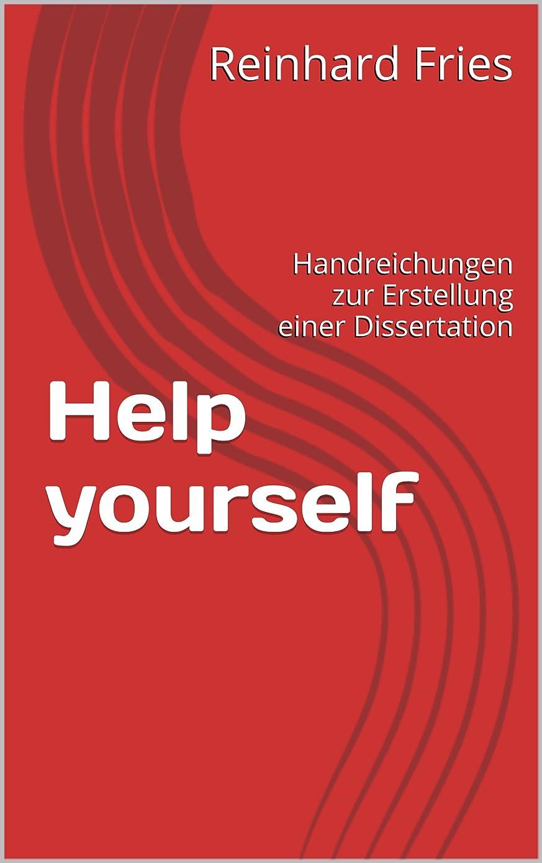 温かい死傷者花火Help yourself: Handreichungen zur Erstellung einer Dissertation (German Edition)