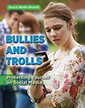 Bullies and Trolls: Protecting Yourself on Social Media (Social Media Smarts)