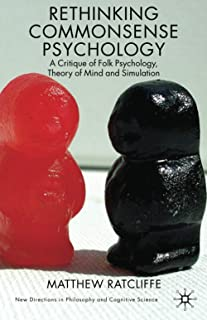 Rethinking Commonsense Psychology: A Critique of Folk Psychology, Theory of Mind and Simulation (New Directions in Philoso...