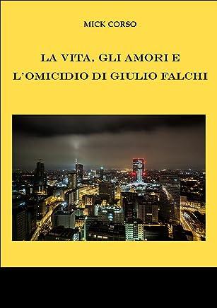 La vita, gli amori e lomicidio di Giulio Falchi