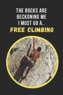 The Rocks Are Beckoning Me.. I Must Go Free Climbing: Novelty Lined Notebook / Journal To Write In Perfect Gift Item (6 x 9 inches)