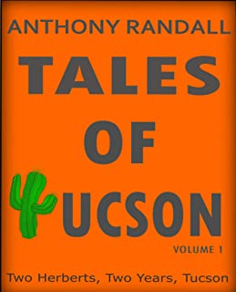 Tales of Tucson: Two Herberts, Two Years, Tucson (English Edition)