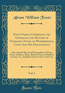 Foote Family, Comprising the Genealogy and History of Nathaniel Foote, of Wethersfield, Conn; And His Descendants, Vol. 1: Also a Partial Record of ... County, Va;, And John Foote of New Yo