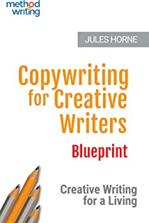 Copywriting for Creative Writers: Creative Writing for a Living (Method Writing Book 0)