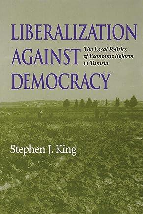 Liberalization Against Democracy: The Local Politics of Economic Reform in Tunisia