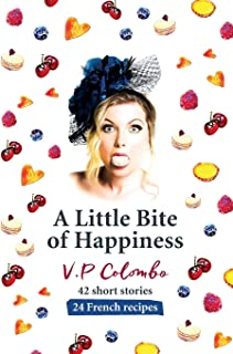A Little Bite of Happiness: 42 short stories, 24 French recipes