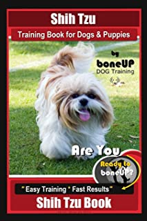 Shih Tzu Training Book for Dogs & Puppies By BoneUP DOG Training: Are You Ready to Bone Up? Easy Training * Fast Results S...