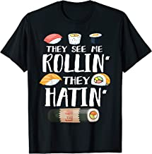 They See Me Rollin' They Hatin' Funny Sushi Pun  T-Shirt