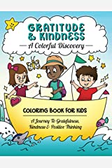 Gratitude & Kindness: A Colorful Discovery: Coloring Book For Kids: A Journey To Gratefulness, Kindness & Positive Thinking Paperback