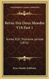 Revue Des Deux Mondes V18 Part 1: Annee XLVI, Troisieme periode (1876)