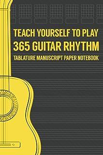 Teach Yourself To Play 365 Guitar Rhythm Tablature Manuscript Paper Notebook: Blank Tab Sheet Music Composition Journal Gi...