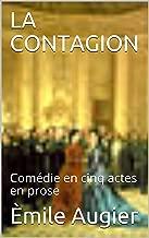 LA CONTAGION: Comédie en cinq actes en prose (French Edition)