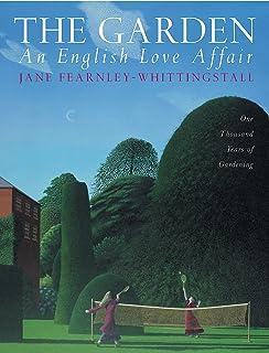 The Garden: An English Love Affair: One Thousand Years of Gardening